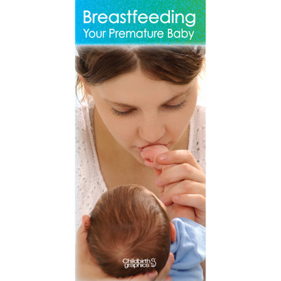 breastfeeding premature baby pamphlet, benefits challenges advice breastfeeding premature baby, Childbirth Graphicss, 38005