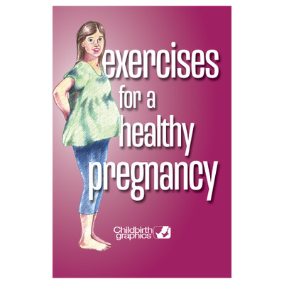 Exercises for a Healthy Pregnancy Booklet, pregnancy education 16-page illustrated booklet, Childbirth Graphics, 40401